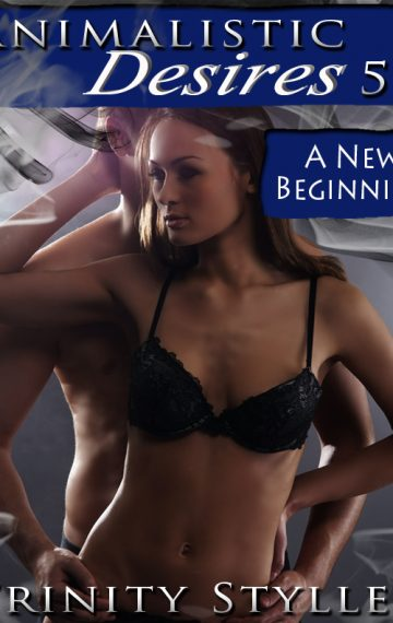Animalistic Desires 5: A New Beginning